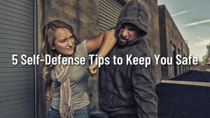 5 Self-Defense Tips to Keep You Safe