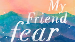 Colorful image with the words My Friend Fear